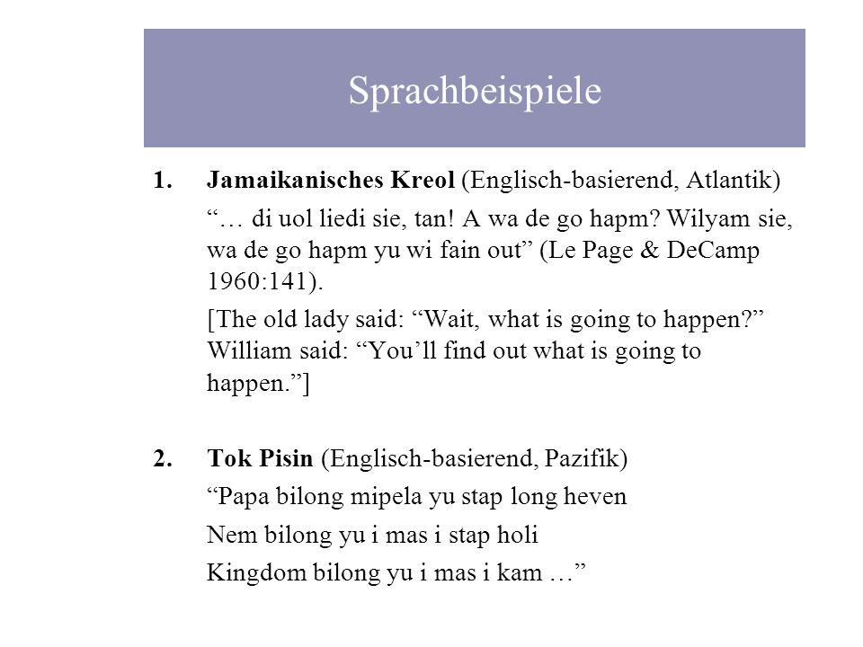 Sprachbeispiele 1.Jamaikanisches Kreol (Englisch-basierend, Atlantik) … di uol liedi sie, tan! A wa de go hapm? Wilyam sie, wa de go hapm yu wi fain o