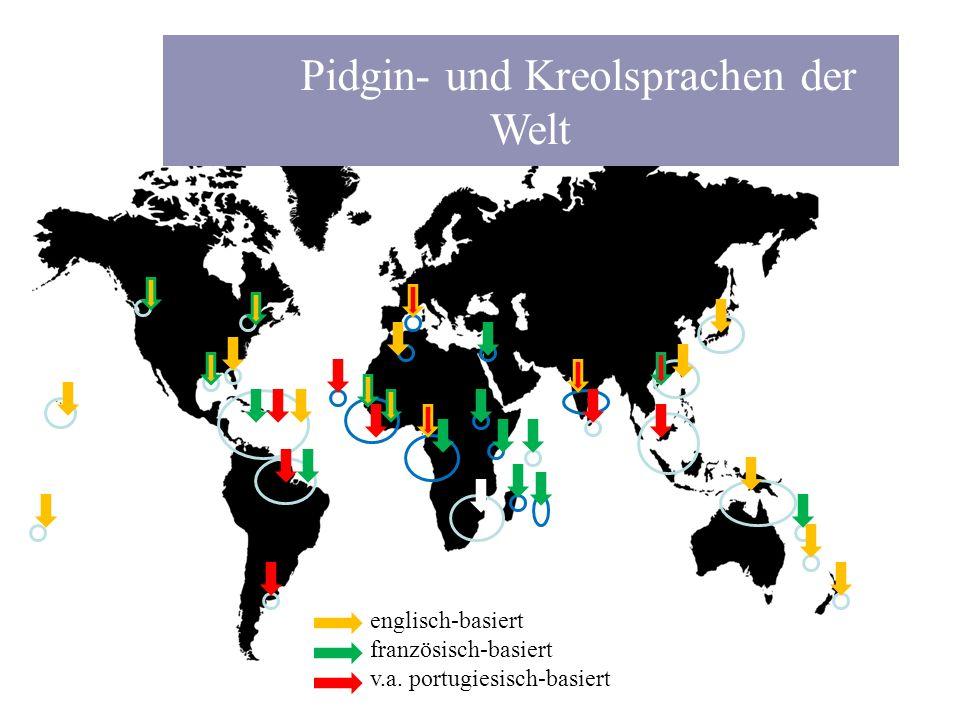 englisch-basiert französisch-basiert v.a. portugiesisch-basiert Pidgin- und Kreolsprachen der Welt