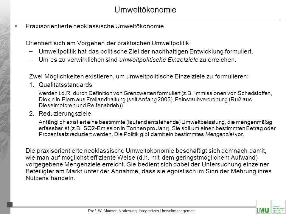 18 Prof. W. Mauser: Vorlesung: Integratives Umweltmanagement Umweltökonomie Praxisorientierte neoklassische Umweltökonomie Orientiert sich am Vorgehen