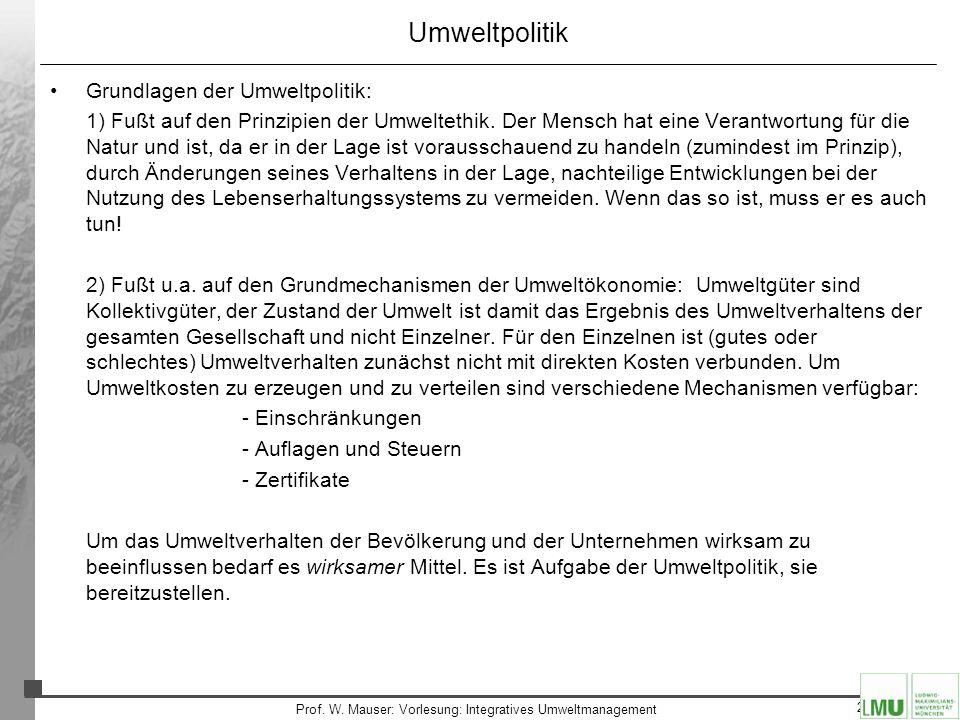 28 Prof. W. Mauser: Vorlesung: Integratives Umweltmanagement Umweltpolitik Grundlagen der Umweltpolitik: 1) Fußt auf den Prinzipien der Umweltethik. D
