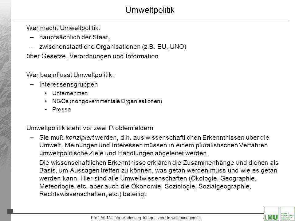 29 Prof. W. Mauser: Vorlesung: Integratives Umweltmanagement Umweltpolitik Wer macht Umweltpolitik: –hauptsächlich der Staat, –zwischenstaatliche Orga
