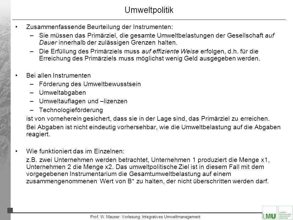 35 Prof. W. Mauser: Vorlesung: Integratives Umweltmanagement Umweltpolitik Zusammenfassende Beurteilung der Instrumenten: –Sie müssen das Primärziel,