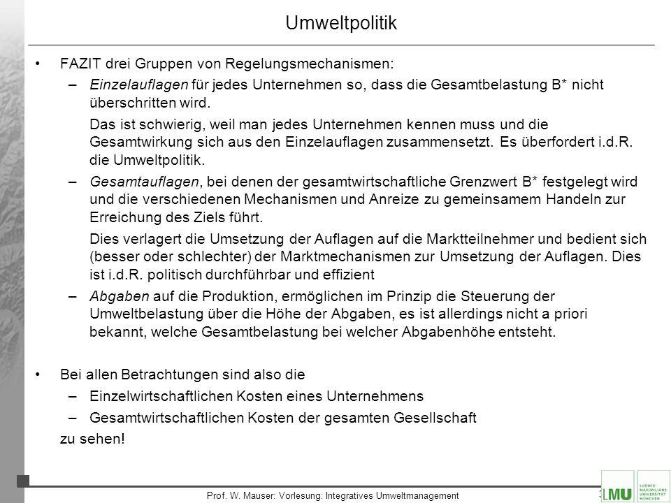 36 Prof. W. Mauser: Vorlesung: Integratives Umweltmanagement Umweltpolitik FAZIT drei Gruppen von Regelungsmechanismen: –Einzelauflagen für jedes Unte