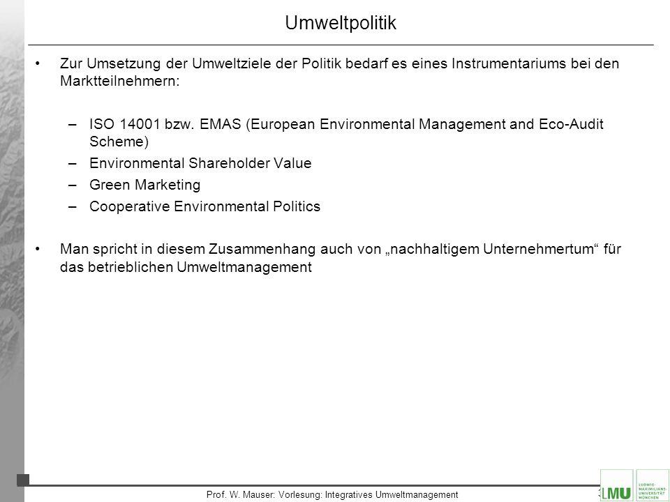 37 Prof. W. Mauser: Vorlesung: Integratives Umweltmanagement Umweltpolitik Zur Umsetzung der Umweltziele der Politik bedarf es eines Instrumentariums