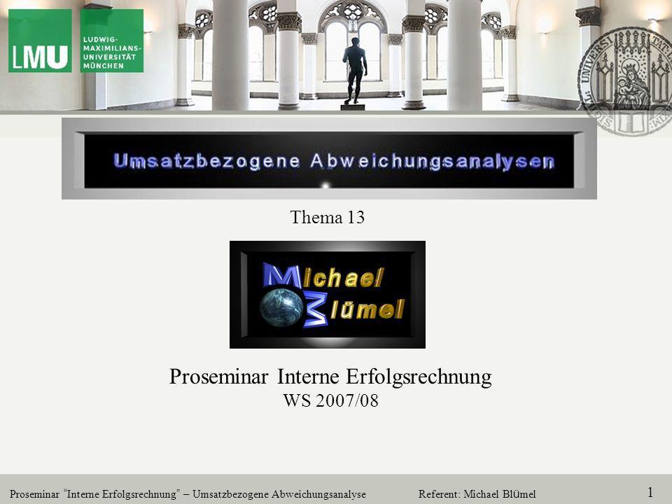 Proseminar Interne Erfolgsrechnung – Umsatzbezogene Abweichungsanalyse 2 Referent: Michael Bl ü mel 1.