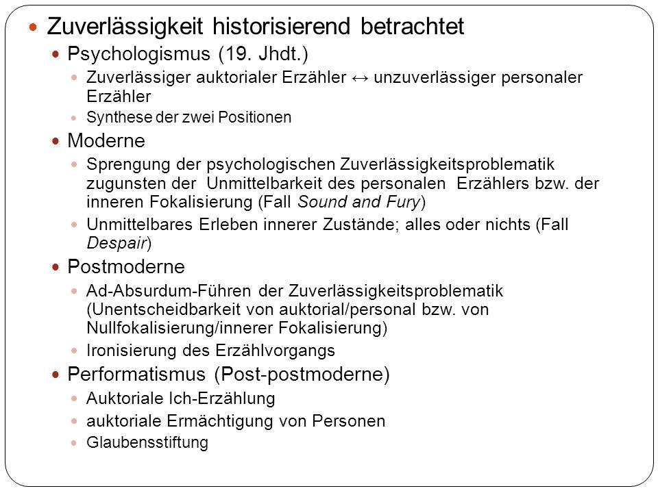 Zuverlässigkeit historisierend betrachtet Psychologismus (19. Jhdt.) Zuverlässiger auktorialer Erzähler unzuverlässiger personaler Erzähler Synthese d