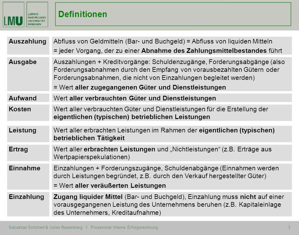 Sebastian Schöberl & Julian Rautenberg I Proseminar Interne Erfolgsrechnung3 Definitionen AuszahlungAbfluss von Geldmitteln (Bar- und Buchgeld) = Abfl