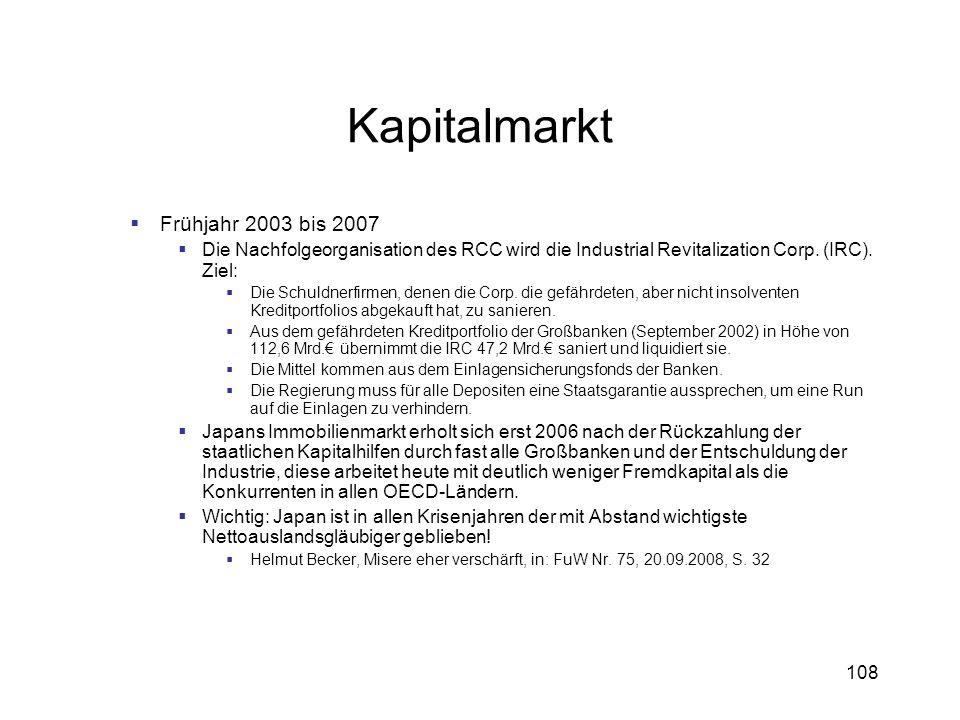 108 Kapitalmarkt Frühjahr 2003 bis 2007 Die Nachfolgeorganisation des RCC wird die Industrial Revitalization Corp. (IRC). Ziel: Die Schuldnerfirmen, d