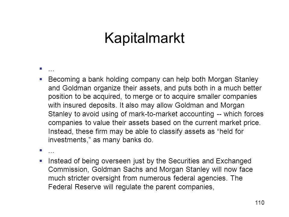110 Kapitalmarkt... Becoming a bank holding company can help both Morgan Stanley and Goldman organize their assets, and puts both in a much better pos