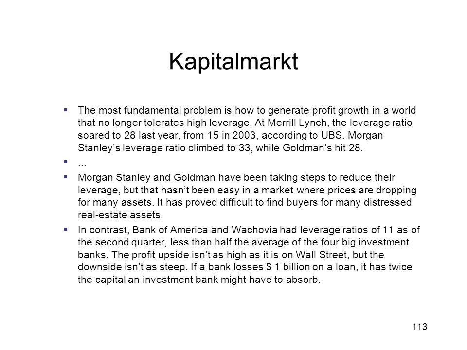 113 Kapitalmarkt The most fundamental problem is how to generate profit growth in a world that no longer tolerates high leverage. At Merrill Lynch, th