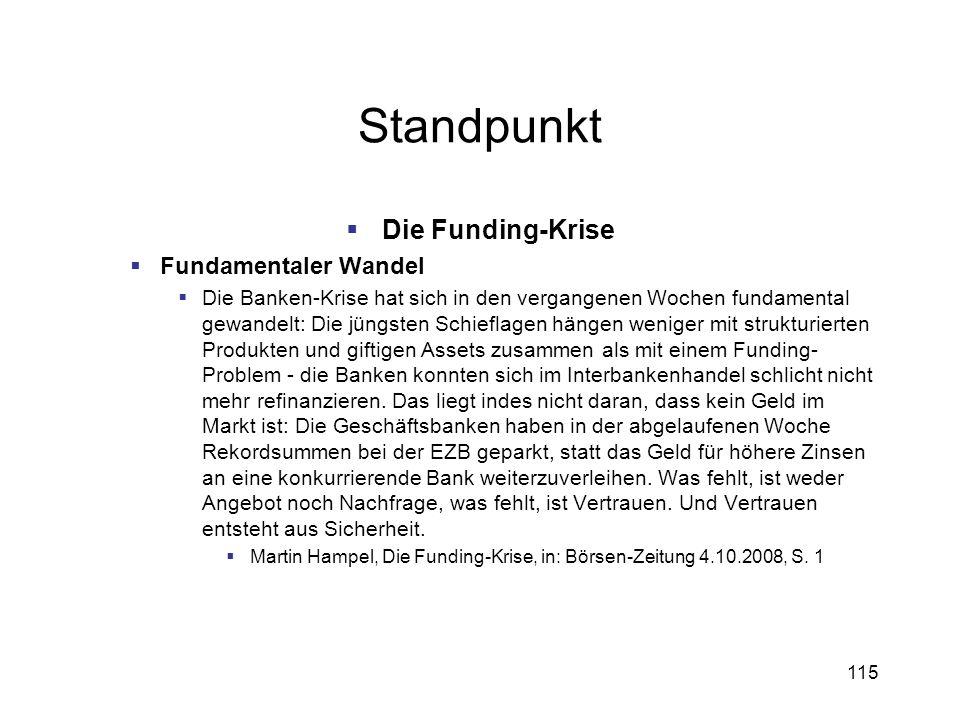 115 Standpunkt Die Funding-Krise Fundamentaler Wandel Die Banken-Krise hat sich in den vergangenen Wochen fundamental gewandelt: Die jüngsten Schiefla