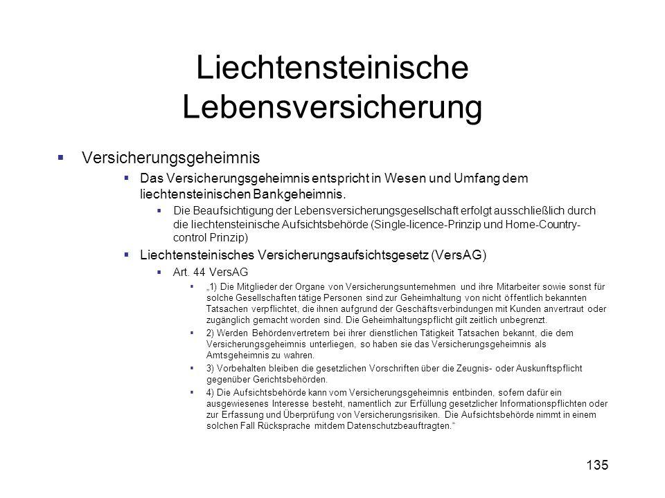 135 Liechtensteinische Lebensversicherung Versicherungsgeheimnis Das Versicherungsgeheimnis entspricht in Wesen und Umfang dem liechtensteinischen Ban