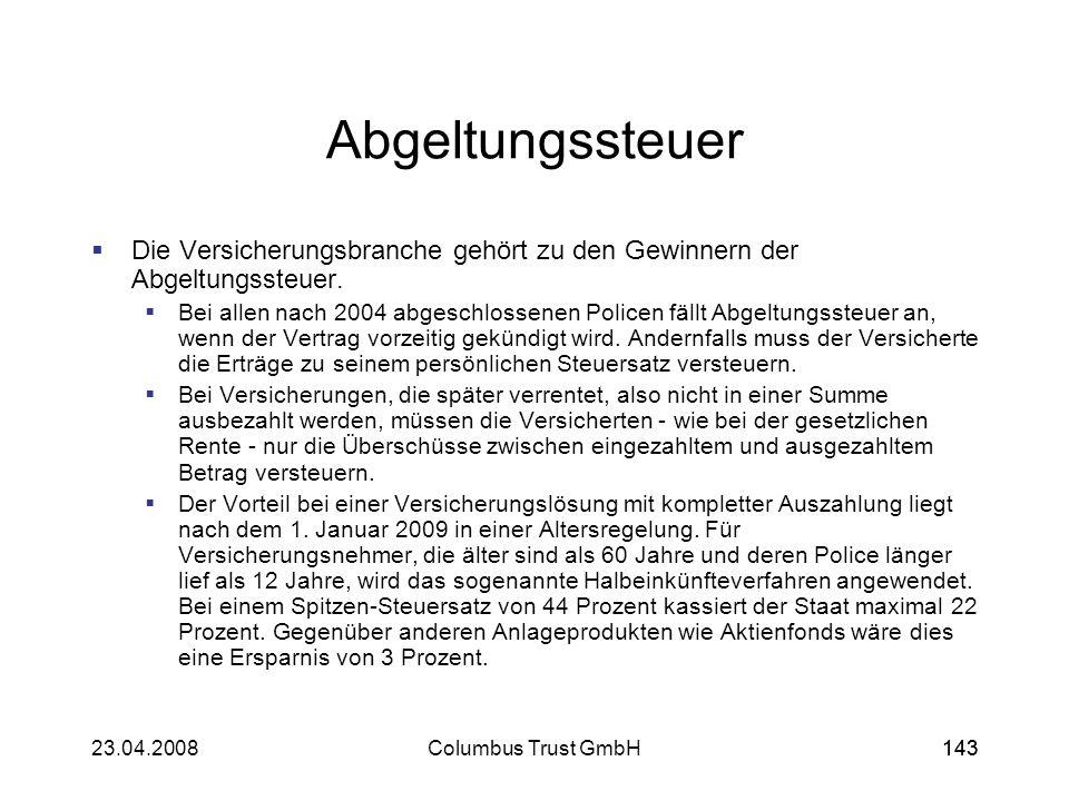 14323.04.2008Columbus Trust GmbH143 Abgeltungssteuer Die Versicherungsbranche gehört zu den Gewinnern der Abgeltungssteuer. Bei allen nach 2004 abgesc