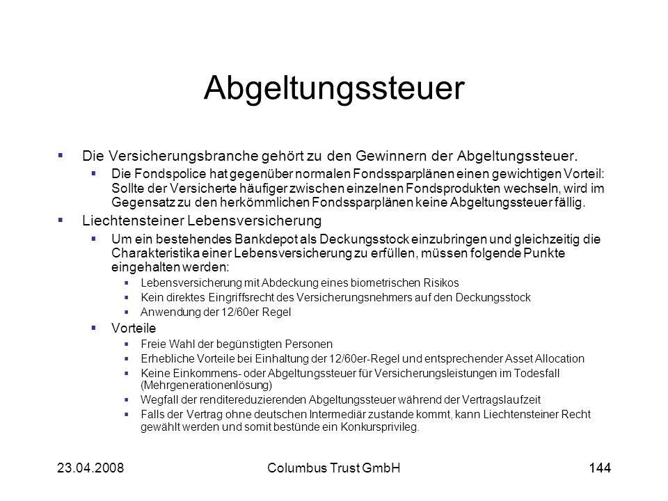14423.04.2008Columbus Trust GmbH144 Abgeltungssteuer Die Versicherungsbranche gehört zu den Gewinnern der Abgeltungssteuer. Die Fondspolice hat gegenü