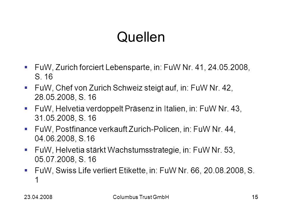 1523.04.2008Columbus Trust GmbH15 Quellen FuW, Zurich forciert Lebensparte, in: FuW Nr. 41, 24.05.2008, S. 16 FuW, Chef von Zurich Schweiz steigt auf,