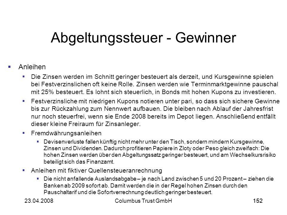 15223.04.2008Columbus Trust GmbH152 Abgeltungssteuer - Gewinner Anleihen Die Zinsen werden im Schnitt geringer besteuert als derzeit, und Kursgewinne