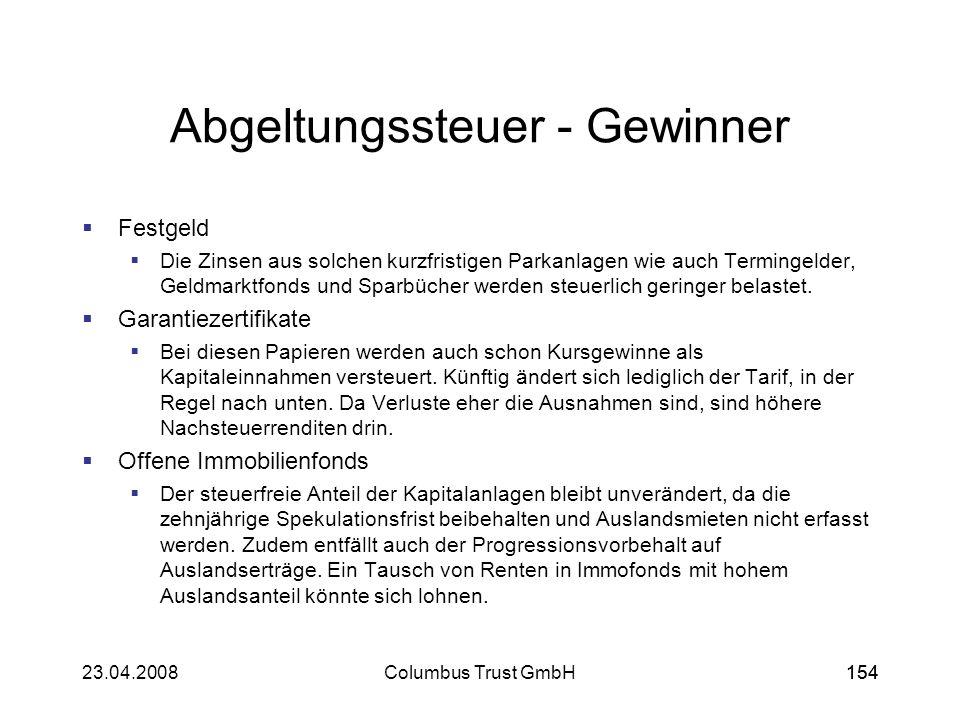 15423.04.2008Columbus Trust GmbH154 Abgeltungssteuer - Gewinner Festgeld Die Zinsen aus solchen kurzfristigen Parkanlagen wie auch Termingelder, Geldm