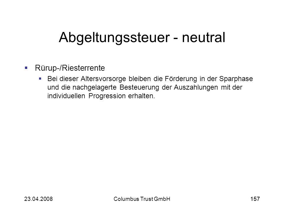 15723.04.2008Columbus Trust GmbH157 Abgeltungssteuer - neutral Rürup-/Riesterrente Bei dieser Altersvorsorge bleiben die Förderung in der Sparphase un