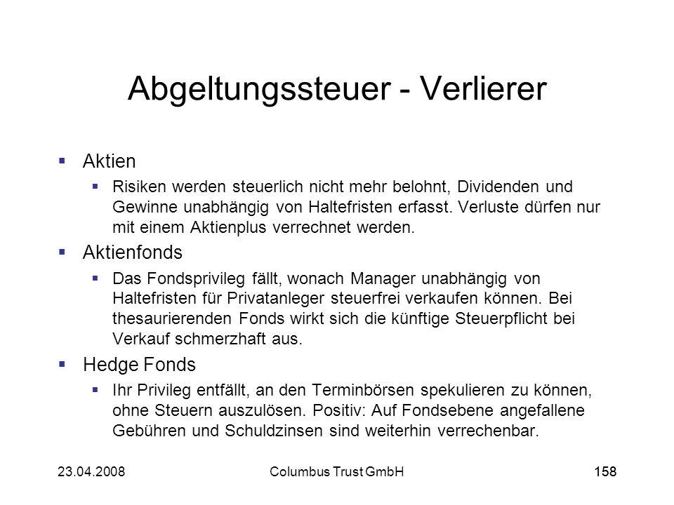 15823.04.2008Columbus Trust GmbH158 Abgeltungssteuer - Verlierer Aktien Risiken werden steuerlich nicht mehr belohnt, Dividenden und Gewinne unabhängi