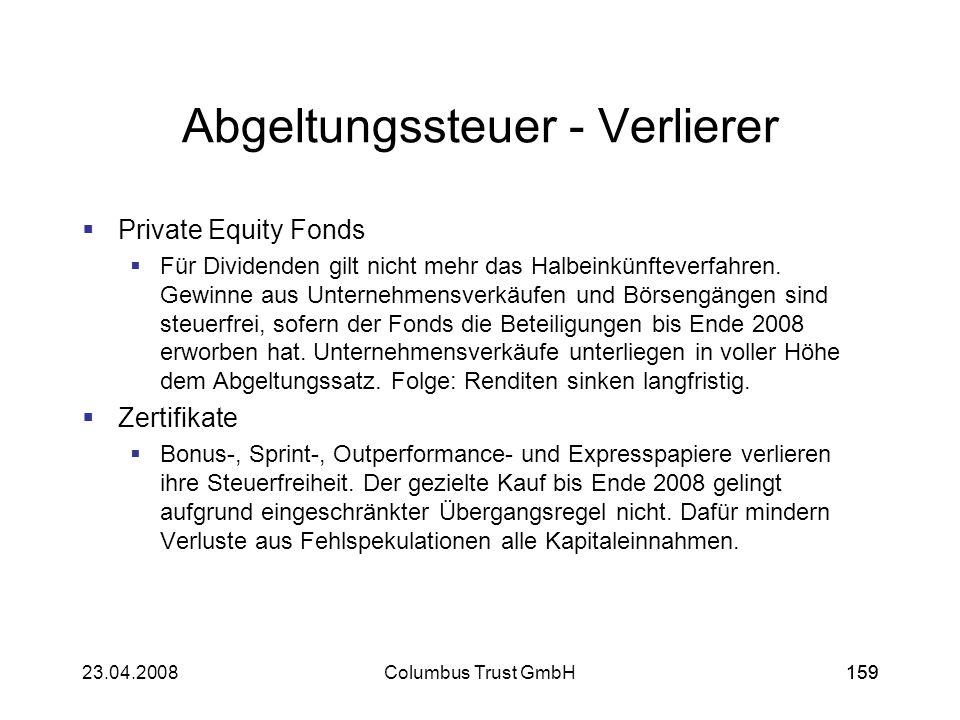 15923.04.2008Columbus Trust GmbH159 Abgeltungssteuer - Verlierer Private Equity Fonds Für Dividenden gilt nicht mehr das Halbeinkünfteverfahren. Gewin