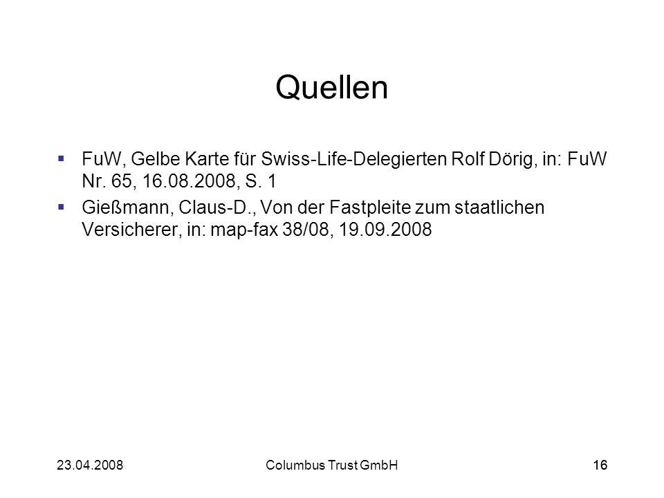 1623.04.2008Columbus Trust GmbH16 Quellen FuW, Gelbe Karte für Swiss-Life-Delegierten Rolf Dörig, in: FuW Nr. 65, 16.08.2008, S. 1 Gießmann, Claus-D.,