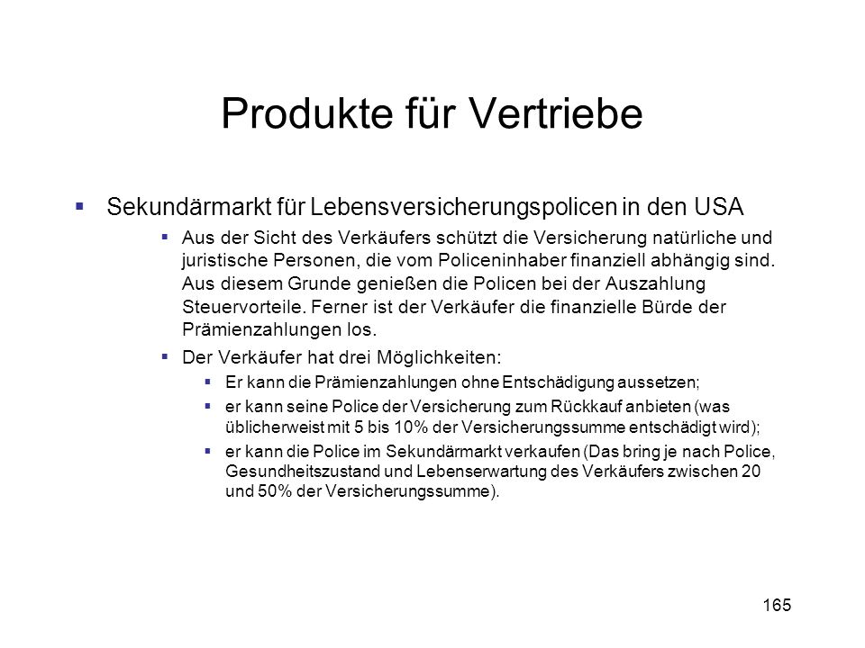 165 Produkte für Vertriebe Sekundärmarkt für Lebensversicherungspolicen in den USA Aus der Sicht des Verkäufers schützt die Versicherung natürliche un