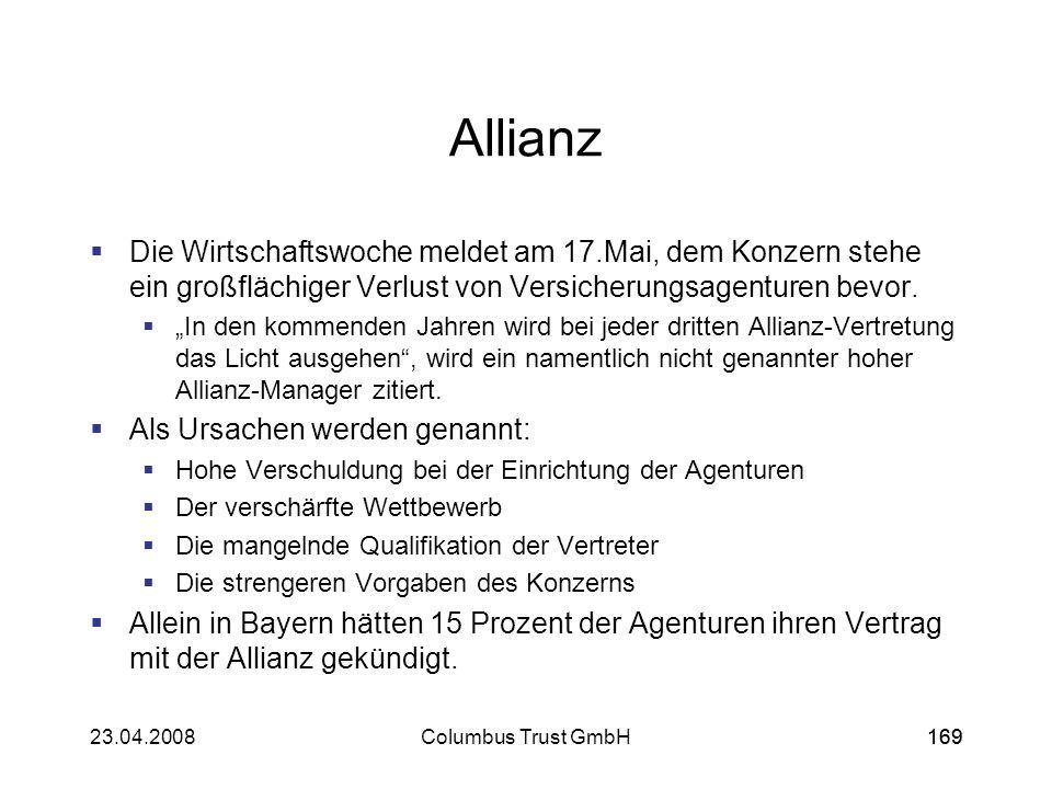 16923.04.2008Columbus Trust GmbH169 Allianz Die Wirtschaftswoche meldet am 17.Mai, dem Konzern stehe ein großflächiger Verlust von Versicherungsagentu