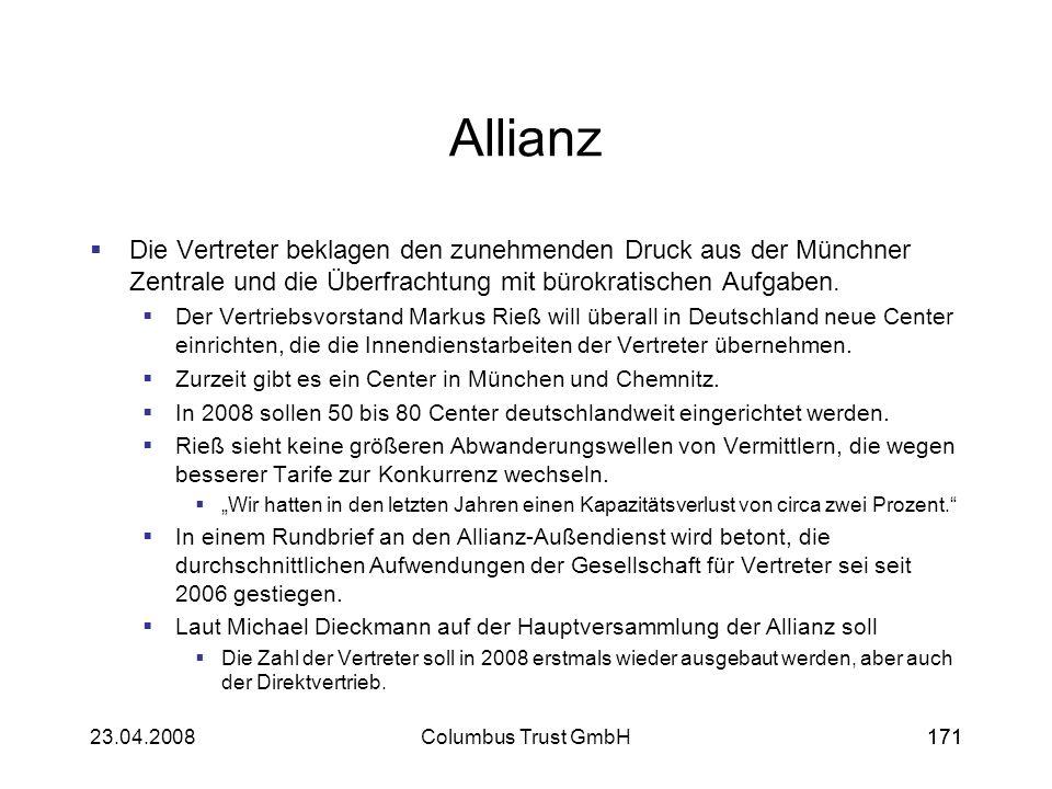 17123.04.2008Columbus Trust GmbH171 Allianz Die Vertreter beklagen den zunehmenden Druck aus der Münchner Zentrale und die Überfrachtung mit bürokrati