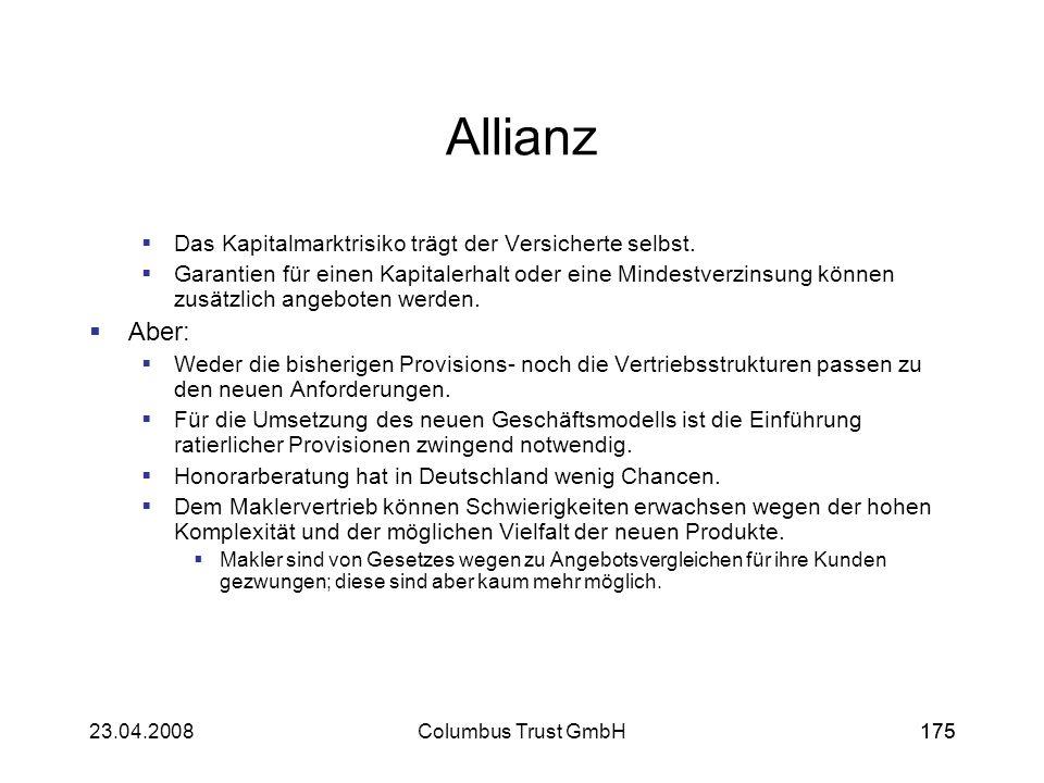 17523.04.2008Columbus Trust GmbH175 Allianz Das Kapitalmarktrisiko trägt der Versicherte selbst. Garantien für einen Kapitalerhalt oder eine Mindestve