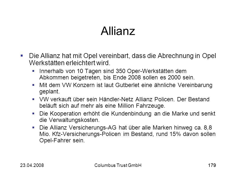 17923.04.2008Columbus Trust GmbH179 Allianz Die Allianz hat mit Opel vereinbart, dass die Abrechnung in Opel Werkstätten erleichtert wird. Innerhalb v