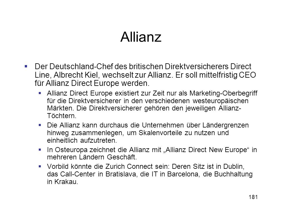 181 Allianz Der Deutschland-Chef des britischen Direktversicherers Direct Line, Albrecht Kiel, wechselt zur Allianz. Er soll mittelfristig CEO für All