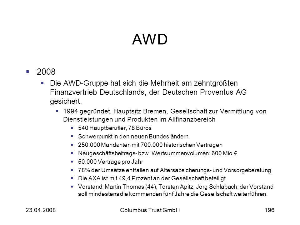 19623.04.2008Columbus Trust GmbH196 AWD 2008 Die AWD-Gruppe hat sich die Mehrheit am zehntgrößten Finanzvertrieb Deutschlands, der Deutschen Proventus