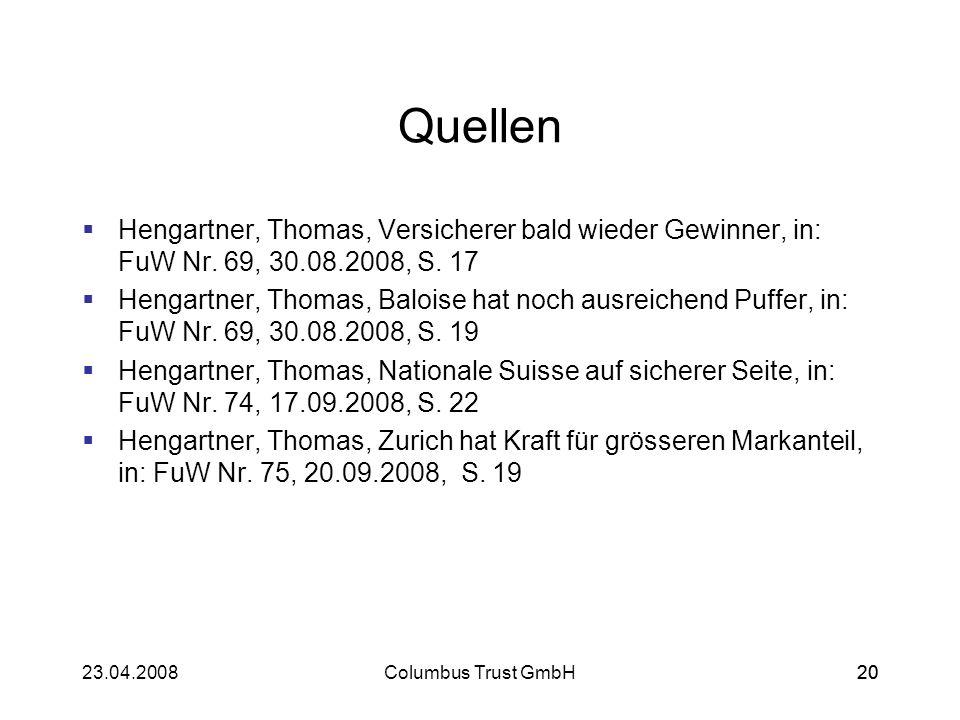 2023.04.2008Columbus Trust GmbH20 Quellen Hengartner, Thomas, Versicherer bald wieder Gewinner, in: FuW Nr. 69, 30.08.2008, S. 17 Hengartner, Thomas,