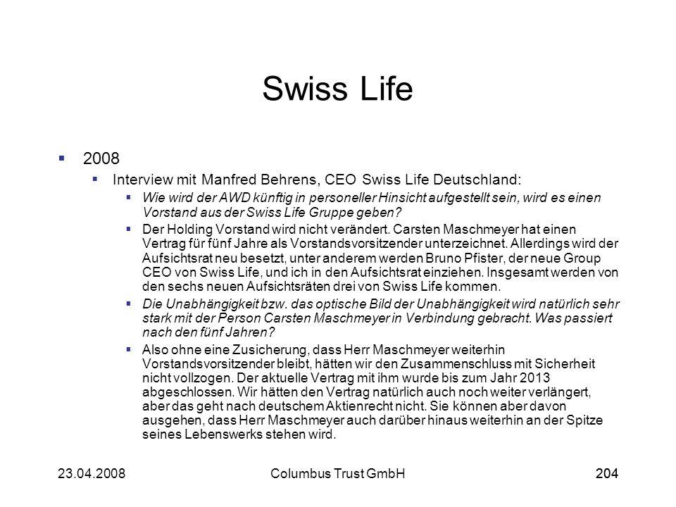 20423.04.2008Columbus Trust GmbH204 Swiss Life 2008 Interview mit Manfred Behrens, CEO Swiss Life Deutschland: Wie wird der AWD künftig in personeller