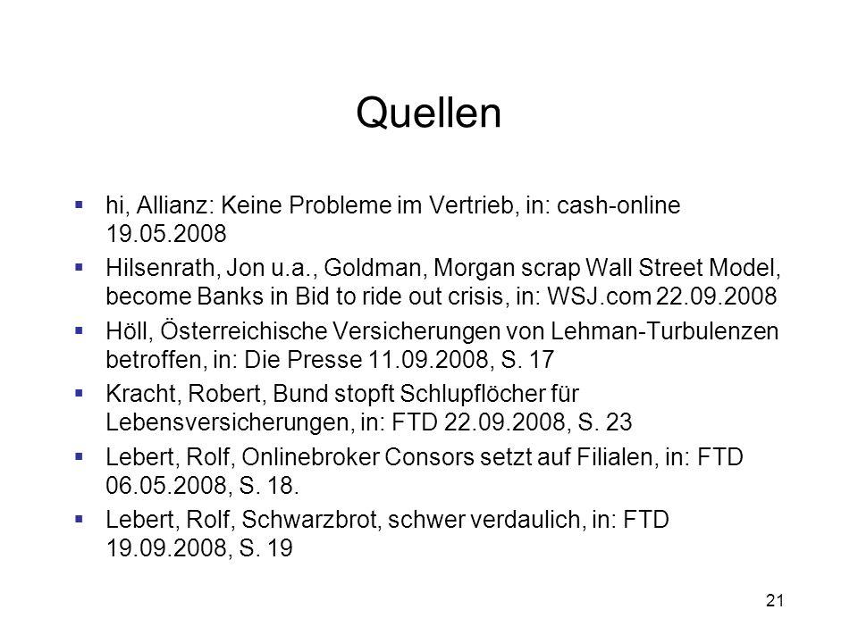 21 Quellen hi, Allianz: Keine Probleme im Vertrieb, in: cash-online 19.05.2008 Hilsenrath, Jon u.a., Goldman, Morgan scrap Wall Street Model, become B