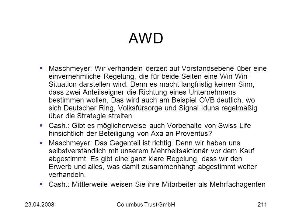 21123.04.2008Columbus Trust GmbH211 AWD Maschmeyer: Wir verhandeln derzeit auf Vorstandsebene über eine einvernehmliche Regelung, die für beide Seiten