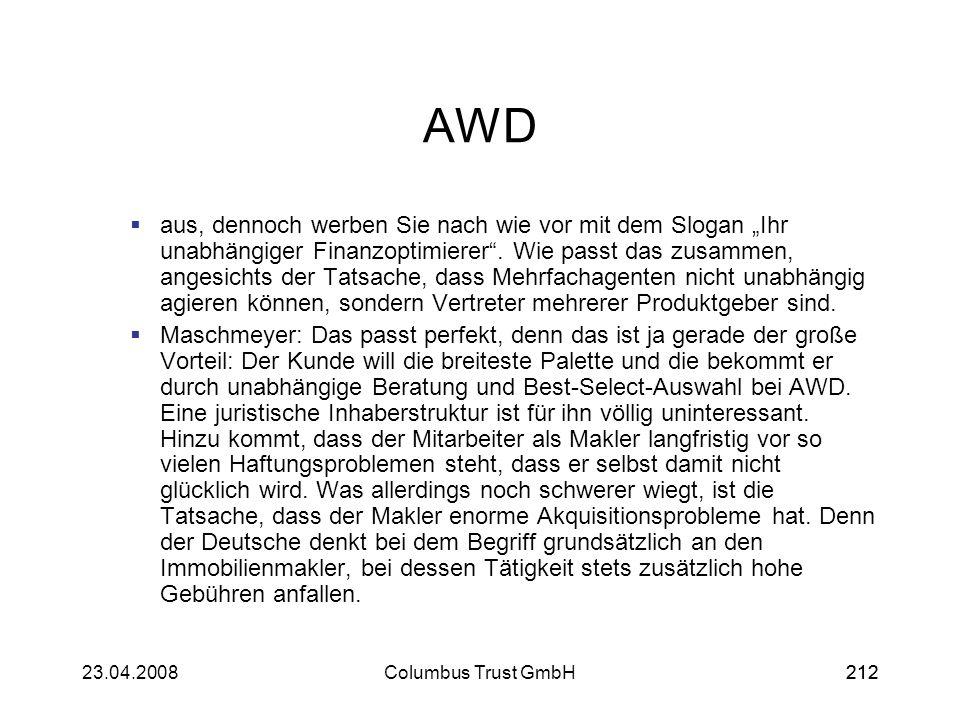 21223.04.2008Columbus Trust GmbH212 AWD aus, dennoch werben Sie nach wie vor mit dem Slogan Ihr unabhängiger Finanzoptimierer. Wie passt das zusammen,