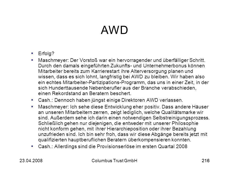 21623.04.2008Columbus Trust GmbH216 AWD Erfolg? Maschmeyer: Der Vorstoß war ein hervorragender und überfälliger Schritt. Durch den damals eingeführten