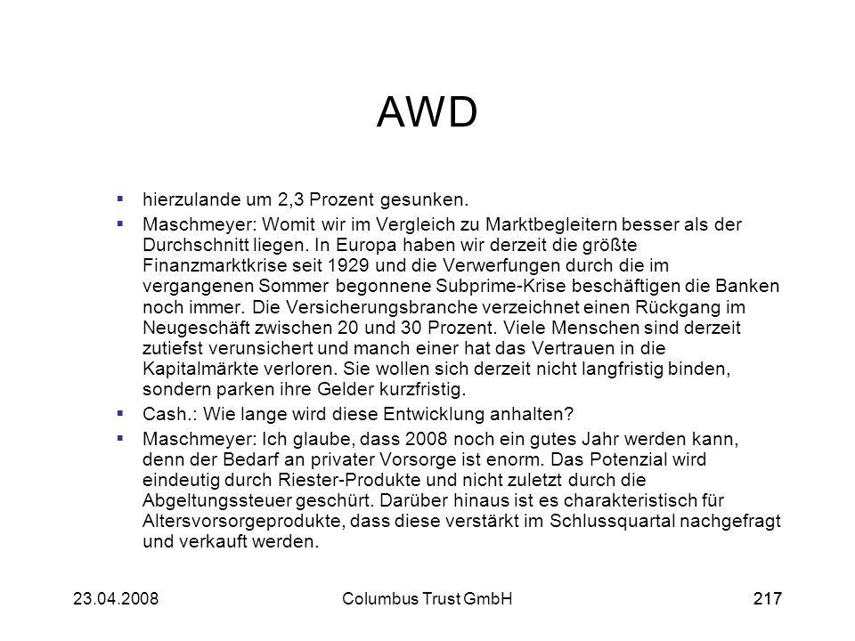 21723.04.2008Columbus Trust GmbH217 AWD hierzulande um 2,3 Prozent gesunken. Maschmeyer: Womit wir im Vergleich zu Marktbegleitern besser als der Durc