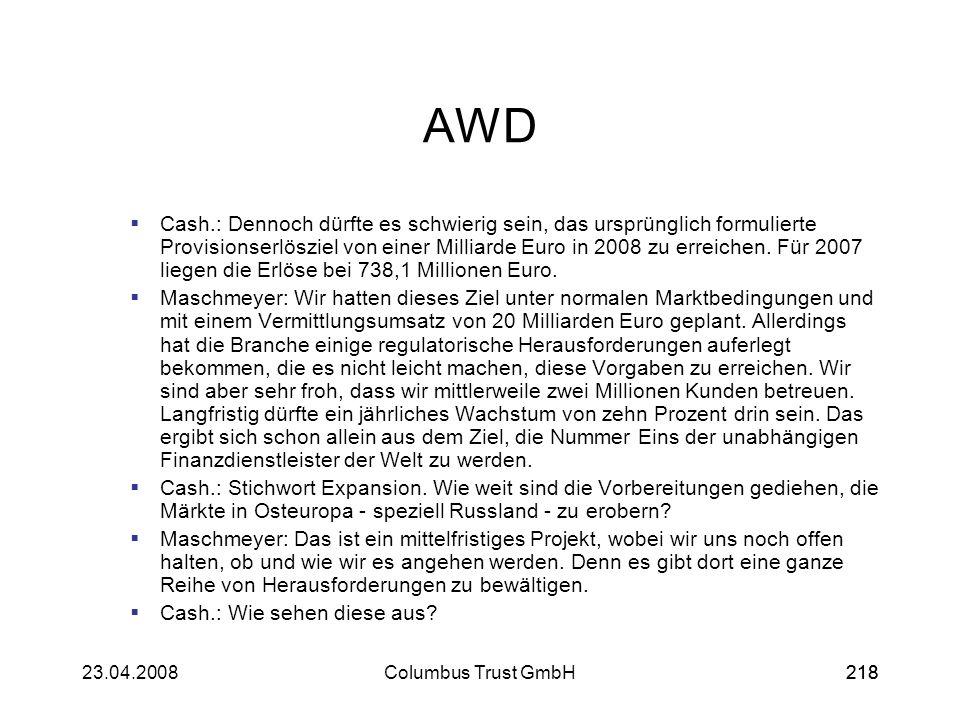 21823.04.2008Columbus Trust GmbH218 AWD Cash.: Dennoch dürfte es schwierig sein, das ursprünglich formulierte Provisionserlösziel von einer Milliarde