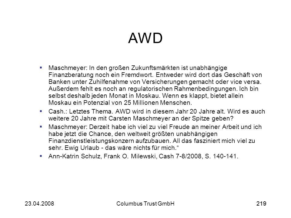 21923.04.2008Columbus Trust GmbH219 AWD Maschmeyer: In den großen Zukunftsmärkten ist unabhängige Finanzberatung noch ein Fremdwort. Entweder wird dor