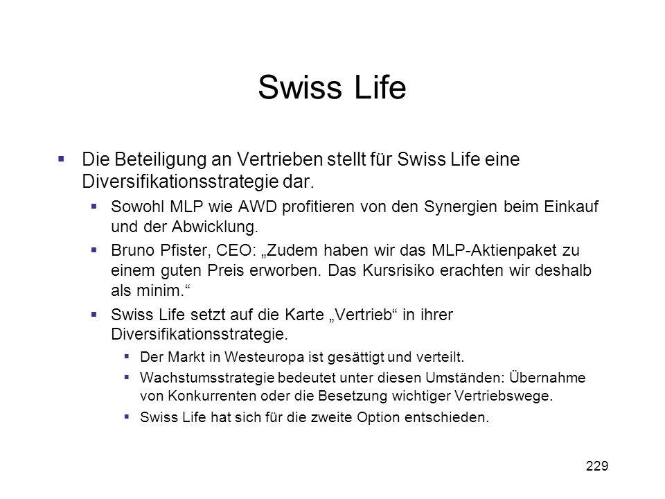 229 Swiss Life Die Beteiligung an Vertrieben stellt für Swiss Life eine Diversifikationsstrategie dar. Sowohl MLP wie AWD profitieren von den Synergie