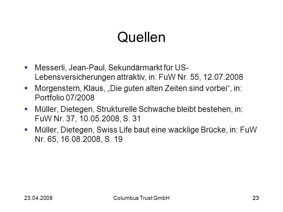 2323.04.2008Columbus Trust GmbH23 Quellen Messerli, Jean-Paul, Sekundärmarkt für US- Lebensversicherungen attraktiv, in: FuW Nr. 55, 12.07.2008 Morgen