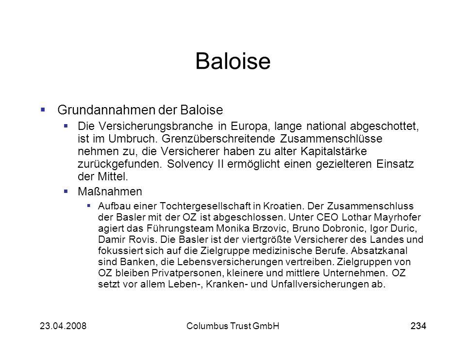 23423.04.2008Columbus Trust GmbH234 Baloise Grundannahmen der Baloise Die Versicherungsbranche in Europa, lange national abgeschottet, ist im Umbruch.