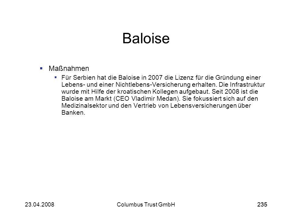 23523.04.2008Columbus Trust GmbH235 Baloise Maßnahmen Für Serbien hat die Baloise in 2007 die Lizenz für die Gründung einer Lebens- und einer Nichtleb