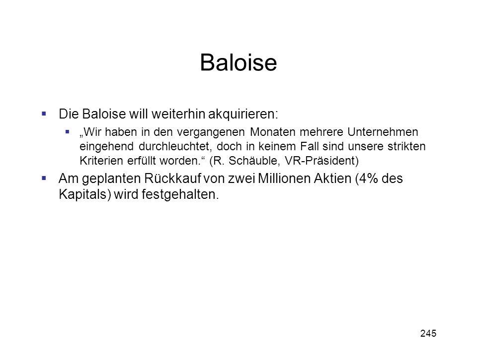 245 Baloise Die Baloise will weiterhin akquirieren: Wir haben in den vergangenen Monaten mehrere Unternehmen eingehend durchleuchtet, doch in keinem F