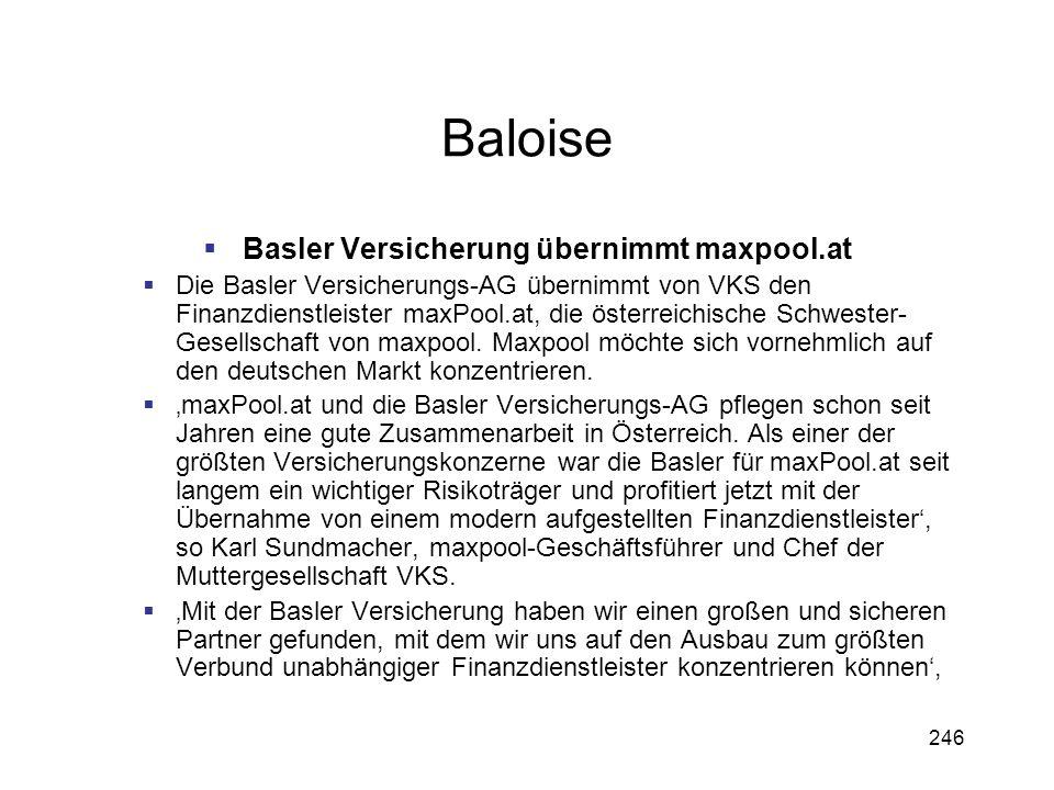 246 Baloise Basler Versicherung übernimmt maxpool.at Die Basler Versicherungs-AG übernimmt von VKS den Finanzdienstleister maxPool.at, die österreichi