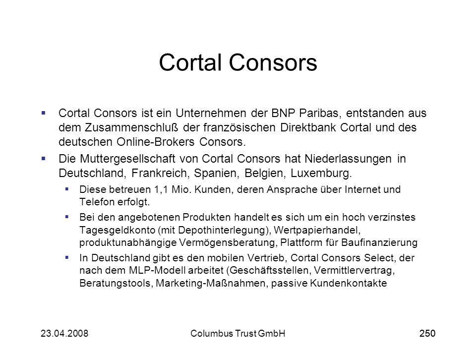 25023.04.2008Columbus Trust GmbH250 Cortal Consors Cortal Consors ist ein Unternehmen der BNP Paribas, entstanden aus dem Zusammenschluß der französis