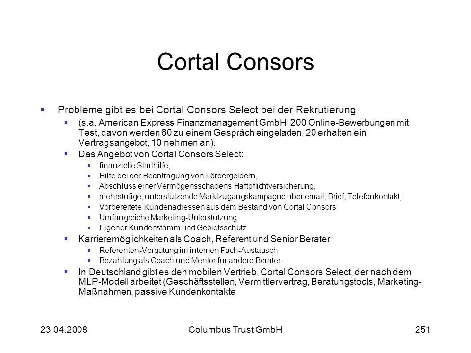 25123.04.2008Columbus Trust GmbH251 Cortal Consors Probleme gibt es bei Cortal Consors Select bei der Rekrutierung (s.a. American Express Finanzmanage