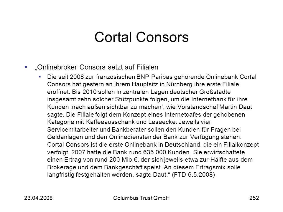 25223.04.2008Columbus Trust GmbH252 Cortal Consors Onlinebroker Consors setzt auf Filialen Die seit 2008 zur französischen BNP Paribas gehörende Onlin